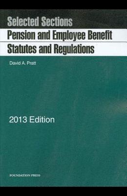 Pratt's Pension and Employee Benefit Statutes and Regulations, Selected Sections, 2013