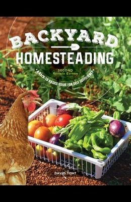 Backyard Homesteading, Second Revised Edition: A Back-To-Basics Guide for Self-Sufficiency