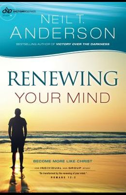 Renewing Your Mind: Become More Like Christ