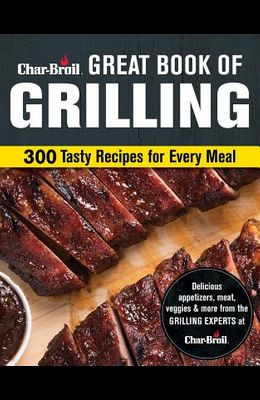 Char-Broil Great Book of Grilling: 300 Tasty Recipes for Every Meal