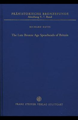 The Late Bronze Age Spearheads of Britain