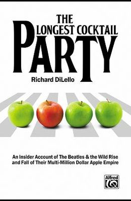The Longest Cocktail Party: An Insider Account of the Beatles & the Wild Rise and Fall of Their Multi-Million Dollar Apple Empire, Paperback Book
