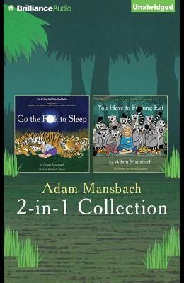 Adam Mansbach - Go the F**k to Sleep and You Have to F**king Eat 2-In-1 Collection