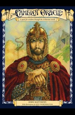 The Camelot Oracle: A Quest for Wisdom Through the Arthurian World [With 40 Oracle Cards and Map]