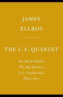 The L.A. Quartet: The Black Dahlia, the Big Nowhere, L.A. Confidential, White Jazz