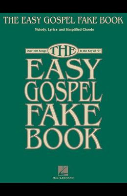 The Easy Gospel Fake Book: Over 100 Songs in the Key of C