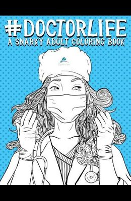 Doctor Life: A Snarky Adult Coloring Book