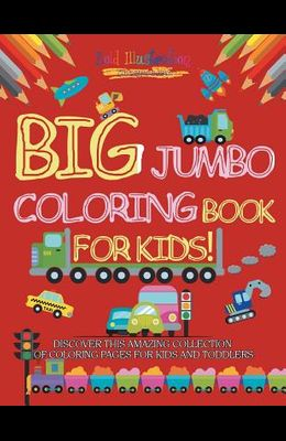 Big Jumbo Coloring Book for Kids! Discover This Amazing Collection of Coloring Pages for Kids and Toddlers