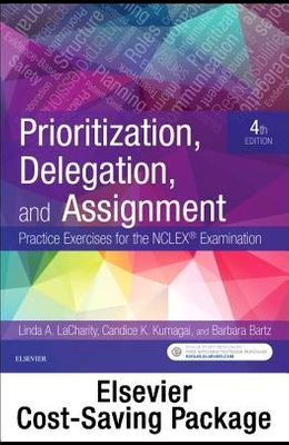 Prioritization, Delegation, and Assignment - Elsevier eBook on Vitalsource + Evolve Access (Retail Access Cards): Practice Exercises for the NCLEX Exa