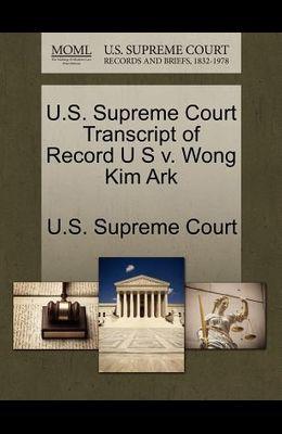 U.S. Supreme Court Transcript of Record U S V. Wong Kim Ark
