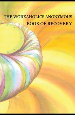 Workaholics Anonymous Book of Recovery: First Edition