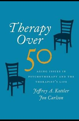 Therapy Over 50: Aging Issues in Psychotherapy and the Therapist's Life