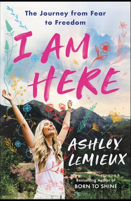 I Am Here: The Journey from Fear to Freedom