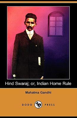Hind Swaraj; Or, Indian Home Rule (Dodo Press)