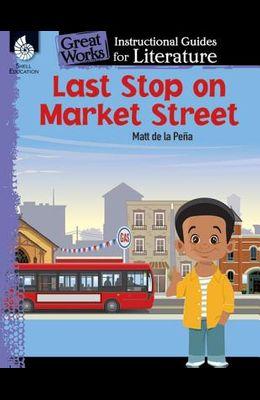 Last Stop on Market Street: An Instructional Guide for Literature: An Instructional Guide for Literature