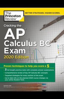 Cracking the AP Calculus BC Exam, 2020 Edition: Practice Tests & Proven Techniques to Help You Score a 5