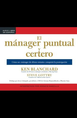 El Manager Puntual Y Certero (the On-Time, On-Target Manager): Como Un Manager de Ultimo Minuto Conquisto La Postergacion (How a Last-Minute Manager C