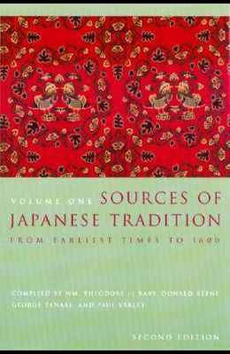 Sources of Japanese Tradition, Volume One: From Earliest Times to 1600 (Volume 1)