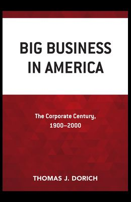 Big Business in America: The Corporate Century, 1900-2000