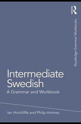 Intermediate Swedish: A Grammar and Workbook