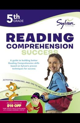 5th Grade Reading Comprehension Success Workbook: Activities, Exercises, and Tips to Help Catch Up, Keep Up, and Get Ahead
