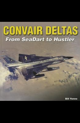 Convair Deltas - Paper Edition: From Seadart to Hustler