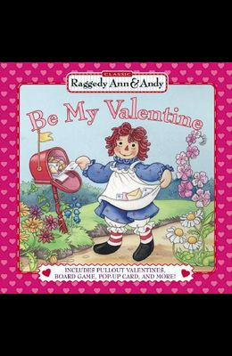 Be My Valentine: Includes Pullout Valentines Board Game Popup Card And More (Classic Raggedy Ann & Andy)