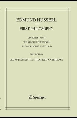 First Philosophy: Lectures 1923/24 and Related Texts from the Manuscripts (1920-1925)