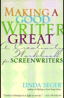 Making a Good Writer Great: A Creativity Workbook for Screenwriters