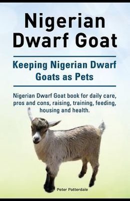Nigerian Dwarf Goat. Keeping Nigerian Dwarf Goats as Pets. Nigerian Dwarf Goat book for daily care, pros and cons, raising, training, feeding, housing