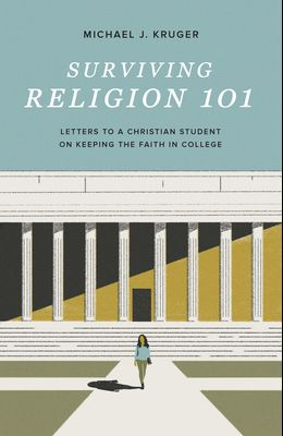 Surviving Religion 101: Letters to a Christian Student on Keeping the Faith in College