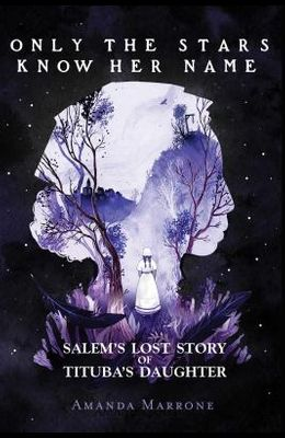 Only the Stars Know Her Name: Salem's Lost Story of Tituba's Daughter