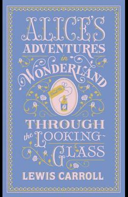 Alice's Adventures in Wonderland: And, Through the Looking Glass. by Lewis Carroll