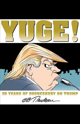 Yuge!, Volume 37: 30 Years of Doonesbury on Trump