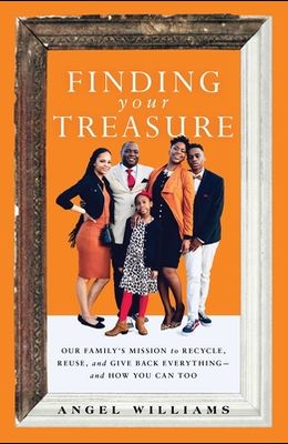 Finding Your Treasure: Our Family's Mission to Recycle, Reuse, and Give Back Everything--And How You Can Too