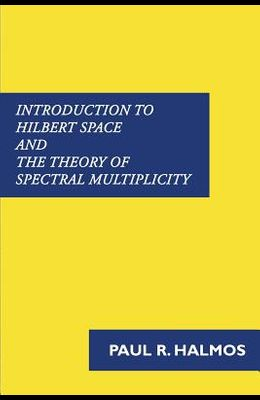 Introduction to Hilbert Space and the Theory of Spectral Multiplicity
