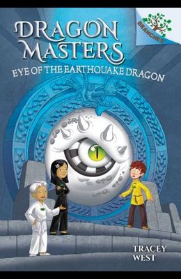 Eye of the Earthquake Dragon: A Branches Book (Dragon Masters #13), Volume 13