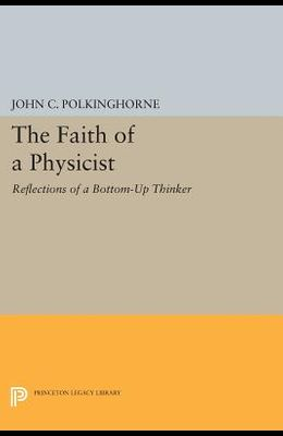 The Faith of a Physicist: Reflections of a Bottom-Up Thinker