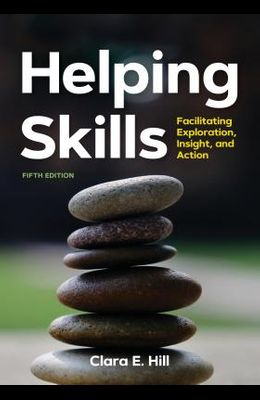 Helping Skills: Facilitating Exploration, Insight, and Action (Newest, 5th Edition, 2020)