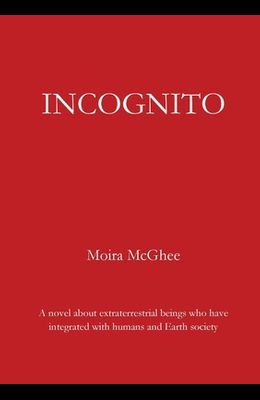 Incognito: A novel about extraterrestrial beings who have integrated with humans and Earth society