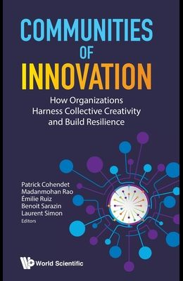Communities of Innovation: How Organizations Harness Collective Creativity and Build Resilience