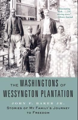The Washingtons of Wessyngton Plantation: Stories of My Family's Journey to Freedom