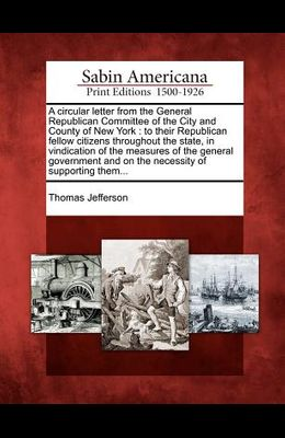 A Circular Letter from the General Republican Committee of the City and County of New York: To Their Republican Fellow Citizens Throughout the State,