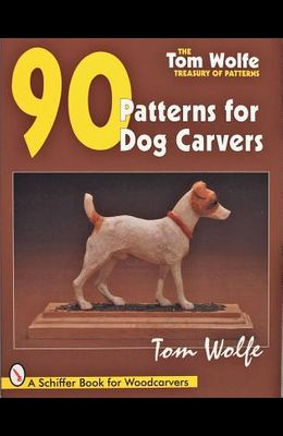 Tom Wolfe's Treasury of Patterns: 90 Patterns for Dog Carvers