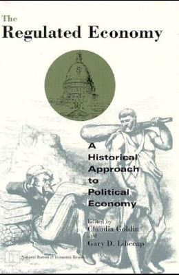 The Regulated Economy: A Historical Approach to Political Economy