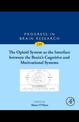 The Opioid System as the Interface Between the Brain's Cognitive and Motivational Systems, 239