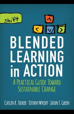 Blended Learning in Action: A Practical Guide Toward Sustainable Change