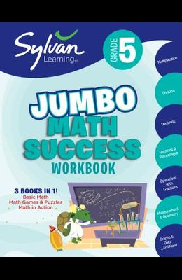 5th Grade Jumbo Math Success Workbook: 3 Books in 1--Basic Math, Math Games and Puzzles, Math in Action; Activities, Exercises, and Tips to Help Catch