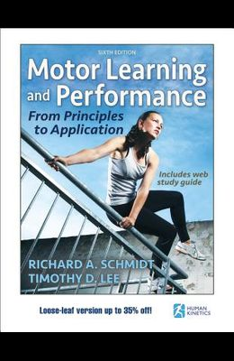 Motor Learning and Performance 6th Edition with Web Study Guide-Loose-Leaf Edition: From Principles to Application