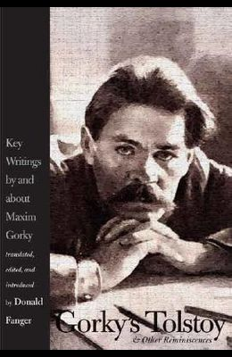 Gorky's Tolstoy & Other Reminiscences: Key Writings by and about Maxim Gorky